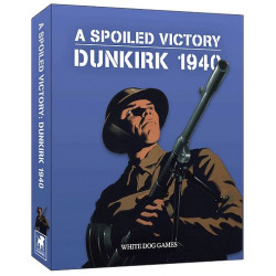 A Spoiled Victory : Dunkirk 1940